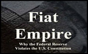 Fiat Empire &#8211; Why the Federal Reserve Violates the U.S. Constitution