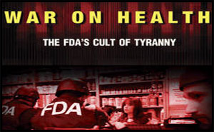 War on Health &#8211; FDA&#8217;s Cult of Tyranny