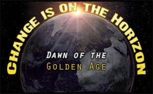Change is on the Horizon &#8211; Dawn of the Golden Age