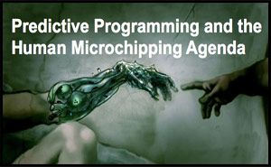 Predictive Programming and the Human Microchipping Agenda