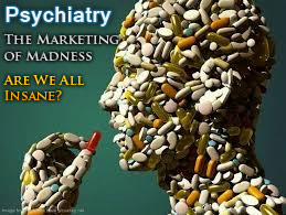 Psychiatry: The Marketing of Madness: Are We All Insane?