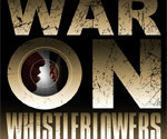 War-On-Whistleblowers-Free-Press-And-The-National-Security-State