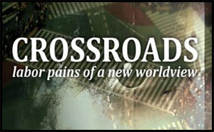 Crossroads: Labor Pains of a New Worldview - full documentary