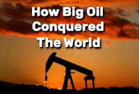 How Big Oil Conquered the World documentary
